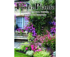 Fiori e piante da coltivare in casa, terrazzo, giardino e in campagna