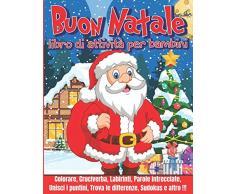 Buon Natale : Libro di Attività per Bambini: Divertenti giochi educativi da 4 a 8 anni con labirinti, esercizi per imparare a disegnare, unisci i ... parole intrecciate e molto altro !