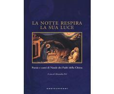 La notte respira la sua luce. Poesie e canti di Natale dei Padri della Chiesa. Ediz. illustrata