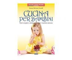 Cucina per bambini. Piatti semplici e deliziosi che tutti i bambini a