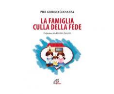 La famiglia culla della fede - Giannazza Pier G.
