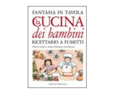 La cucina dei bambini - Alberto Calosso,Andrea Pellegrini,Lara Besozz