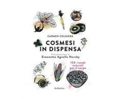 Cosmesi in dispensa. 150 rimedi naturali per il corpo - Carmen Coloie
