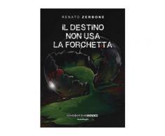 Il destino non usa la forchetta eBook - Renato Zerbone