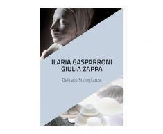 Ilaria Gasparroni. Giulia Zappa. Delicate somiglianze. Catalogo della