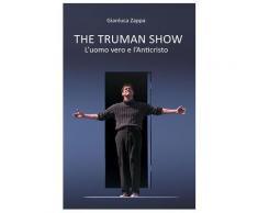 The Truman Show. L'uomo vero e l'Anticristo - Gianluca Zappa