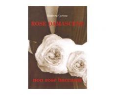 Rose damascene, non rose baccarat - Restituta Carbone