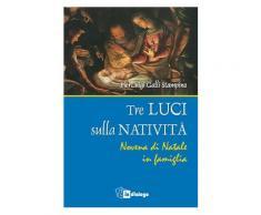 Tre luci sulla natività. Novena di Natale in famiglia - Luigi Galli S