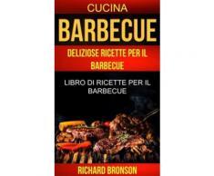 Barbecue: Deliziose Ricette per il Barbecue: Libro di ricette per il