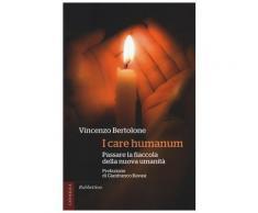 I care humanum. Passare la fiaccola della nuova umanità - Vincenzo Be
