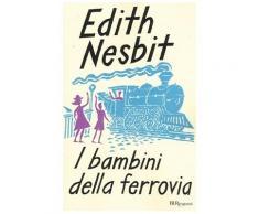I bambini della ferrovia. Ediz. integrale - Edith Nesbit