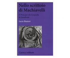Nello scrittoio di Machiavelli - Lucio Biasiori