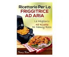 Ricettario Per La Friggitrice Ad Aria: Le Migliori 48 Ricette Di Nanc